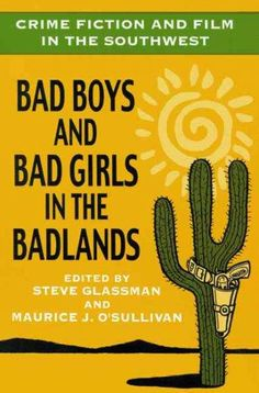 Precision Series Crime Fiction and Film in the Southwest: Bad Boys and Bad Girls in the Badlands