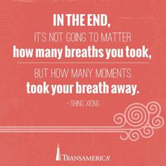 In the end it's not going to matter how many breaths you took, but how many moments took your breath away. Breath Away, Insurance Marketing, Life Insurance Quotes, Term Life, You Take, Breathe, Messages, In This Moment, Message Board