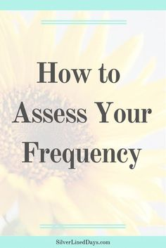 Why pay attention to your vibrational frequency? Raising your vibrations to match the frequency of where you want to be in your personal and professional life helps speed up your manifestation.  But how do you determine the current frequency you are vibra