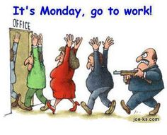 It's monday go to work.. (Maria T-lovelymt-laugh more N stress less)