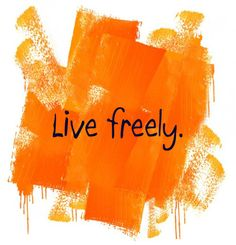 live freely.