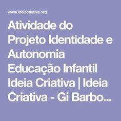 Atividade do Projeto Identidade e Autonomia Educação Infantil Ideia Criativa | Ideia Criativa - Gi Barbosa Educação Infantil