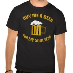 A hilarious fiftieth birthday gag gift for men that says, 'Buy me a beer for my 50th year'.