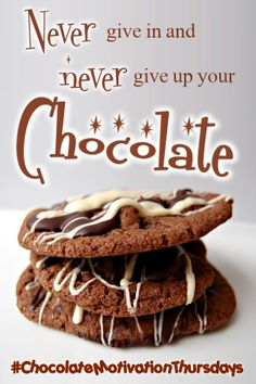 Never give in and never give up your chocolate.  #ChocolateMotivationThursdays   #Inspiration   #Chocolate     #ChocolateLover   #ChocolateAddict