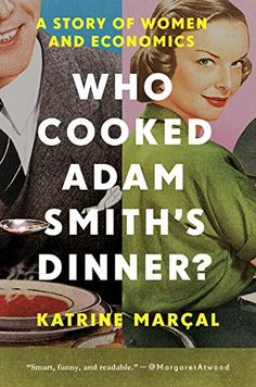 Who Cooked Adam Smith's Dinner? : A Story of Women and Economics (Reprint) (Paperback) (Katrine Marcal) Good Books, Books To Read, My Books, Reading Lists, Book Lists, Invisible Hand, Chicago School, Books 2016, Livros
