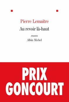 Au revoir là-haut - Pierre Lemaitre Lu , superbe ,!