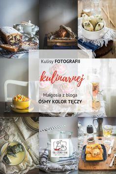 Kulisy fotografii kulinarnej: Zobacz jak swoje nastrojowe zdjęcia robi Małgosia z bloga Ósmy kolor tęczy
