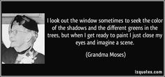looking different quotes | look out the window sometimes to seek the color of the shadows and ...