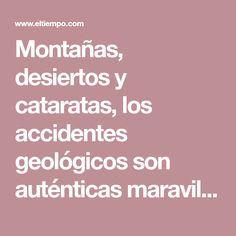 Montañas, desiertos y cataratas, los accidentes geológicos son auténticas maravillas naturales. | Viajar | ElTiempo.com Ten, World, Deserts, Natural Wonders, You Are Awesome, Monuments, Traveling, Tourism