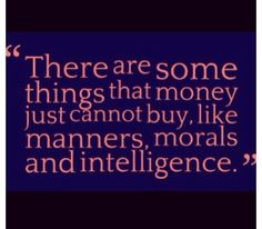 Money can't buy class. Keep that in mind :)
