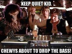 "DJ Han Solo... When he scratches, does it sound like, ""wookie-wookie-wookie...""?"
