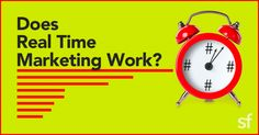 Is Real Time Marketing Actually Worth The Time? Finally An Answer