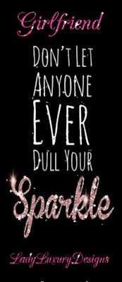 Girlfriend, Don't Let anyone Dull Your Sparkle! GIF  created by LadyLuxuryDesigns