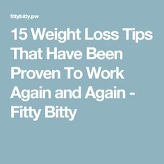 15 Weight Loss Tips That Have Been Proven To Work Again and Again - Fitty Bitty