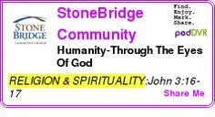 #RELIGION #PODCAST  StoneBridge Community Church    Humanity-Through The Eyes Of God    LISTEN...  http://podDVR.COM/?c=b4e3f509-c22c-81d7-a417-a8c95d09b514