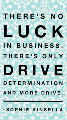 """""""There's no luck in business. There's only drive, determination, and more drive."""" -Sophie Kinsella #millionairemindset #success #business"""