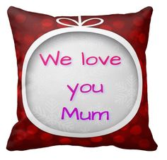 The greatest love of all: a mother for her children. And the kids sometimes forget to tell Mum that they feel her love. What a touching gift for Mum this cushion is. A daily reminder.