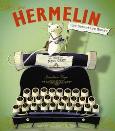 Hermelin: The Detective Mouse by Mini Grey.