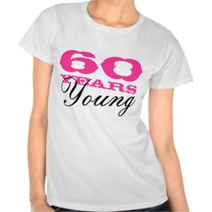 ca0e21d8807  gt  gt  gt Best 60 Years young tee shirt for 60th Birthday women