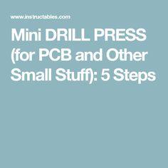 Mini DRILL PRESS (for PCB and Other Small Stuff): 5 Steps Small Drill Press, Dremel Rotary Tool, Small Stuff, Mini
