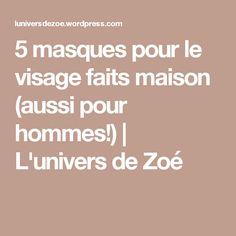 5 masques pour le visage faits maison (aussi pour hommes!)   L'univers de Zoé