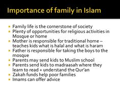 Islam is the total Religion of peace and show all of us the method for living life peacefully.This holy religion has explained all the golden principles on the significance of family status. A detailed step by step guideline is given on leading an ideal life by keeping in account all the responsibilities regarding you and your family. Family status basically means an essential unit of the general overall population which plays a fundamental role in shaping any society.