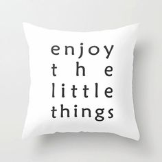 Enjoy the little things, Quote Throw Pillow, Decorative housewarming gift, home decor, pillow with words