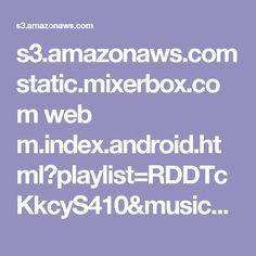 s3.amazonaws.com static.mixerbox.com web m.index.android.html?playlist=RDDTcKkcyS410&music=DTcKkcyS410&seed=356576758