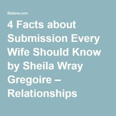 4 Facts about Submission Every Wife Should Know by Sheila Wray Gregoire – Relationships