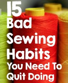 15 Bad Sewing Habits
