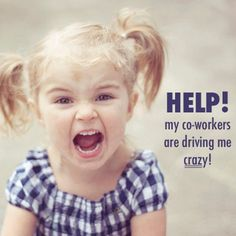 What to Do When Your Co-workers Drive You Crazy ~ Levo League