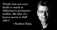 What scares Stephen King? Alzheimers Quotes, Still Alice, Horror Movies, Thats Not My, Daddy, Death, King, Words, Horror Films