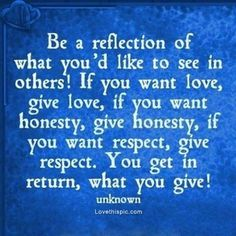 Treat others the way you want to be treated!