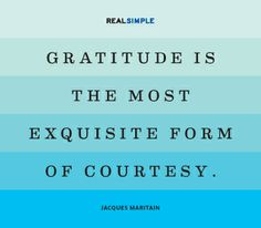 """Gratitude is the most exquisite form of courtesy."" —Jacques Maritain #quotes"