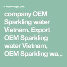 company OEM Sparkling water Vietnam, Export OEM Sparkling water Vietnam, OEM Sparkling water companies, OEM Sparkling water Export from Vietnam, OEM Sparkling water OEM VIETNAM, OEM Sparkling water supplier, OEM Sparkling water Suppliers, OEM Sparkling water wholesalers vietnam, Vietnam OEM Sparkling water company, Vietnam OEM Sparkling water Supplier, Vietnam OEM Sparkling water wholesalers, wholesalers OEM Sparkling water Vietnam