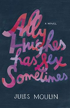 Ally Hughes Has Sex Sometimes: A Novel by Jules Moulin http://www.amazon.com/dp/B00SI02D1I/ref=cm_sw_r_pi_dp_t6LUvb0XYPP4D