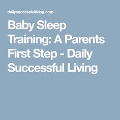 Baby Sleep Training: A Parents First Step - Daily Successful Living