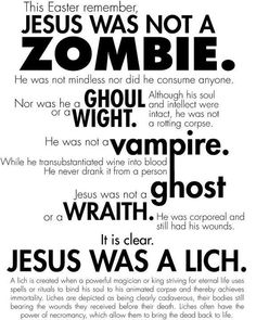 Sorry, folks, Jesus was not a zombie - so no killing him or bad-mouthing him this Easter!  http://en.wikipedia.org/wiki/Lich