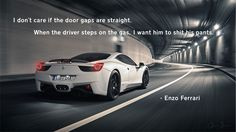 """""""I don't care if the door gaps are straight…"""" – Enzo Ferrari - More at: http://quotespictures.net/21267/i-dont-care-if-the-door-gaps-are-straight-enzo-ferrari"""