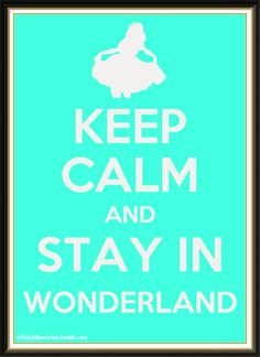 Keep Calm And Stay In Wonderland - Disney Art Disney Love, Disney Magic, Disney Pixar, Disney Stuff, Keep Calm Disney, Keep Calm Quotes, Alice In Wonderland Party, Through The Looking Glass, Disney Quotes