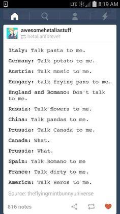Talk Hetalia to me<<<<<<<<<< OMG I LOVE ENGLAND'S AND ROMANO'S<< France stays the same xD