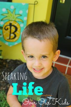 """There is a woman in my church who is famous for her saying, """"They will become what you tell them they will be."""" She is referring to our kids and how important it is to speak life into their precious ears. Because if you're fed a steady diet of, """"You're a bad boy,"""" """"You're not …"""