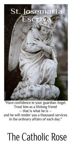 """""""Angel of God, my guardian dear, to whom God's love commits me here, ever this day be at my side to light and guard, to rule and guide."""""""