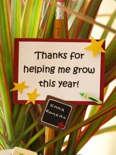 "End of the year teacher gift: plant with note ""thanks for helping me grow this year"""