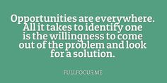 Opportunities are everywhere. All it takes to identify one is the willingness to come out of the problem and look for a solution.