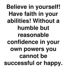 Believe in Yourself!!! Have Faith in Your Abilities...This quote courtesy of @Pinstamatic (http://pinstamatic.com)