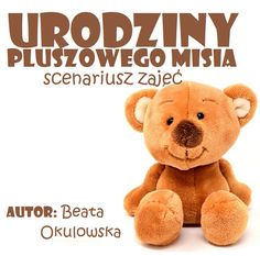 URODZINY PLUSZOWEGO MISIA scenariusz zajęć – Przedszkolankowo Brown Bear, Kindergarten, Teddy Bear, Education, School, Animals, Animales, Animaux, Kindergartens