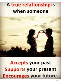 A true relationship is when someone accepts your past supports your present encourages your future Love Failure Quotes, True Love Quotes, Love Quotes For Her, Real Life Quotes, Girly Quotes, Romantic Love Quotes, Love Yourself Quotes, Reality Quotes, Cute Quotes