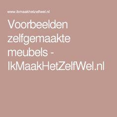 Voorbeelden zelfgemaakte meubels - IkMaakHetZelfWel.nl