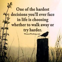 One of the hardest decisions you'll ever face in life is choosing whether to walk away or try harder - Working Women Lessons Learned In Life, Life Lessons, Alone With My Thoughts, Positive Thoughts, Deep Thoughts, Hard Working Women, Hard Decisions, Good Readers, What Lies Beneath